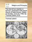 The Love of Our Country; A Sermon, Preached in the Parish Church of Saint Anne's, Dublin, on Sunday, June 23, 1782. by Thomas Leland, D.D. by Thomas Leland (Paperback / softback, 2010)