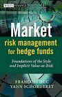 Market Risk Management for Hedge Funds: Foundations of the Style and Implicit Value-at-risk by Yann Schorderet, Francois Duc (Hardback, 2008)