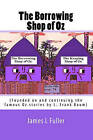 The Borrowing Shop of Oz: (Founded on and Continuing the Famous Oz Stories by L. Frank Baum) by James L Fuller (Paperback / softback, 2010)