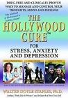 Hollywood Cure for Stress, Anxiety & Depression: Drug-Free & Clinically-Proven Ways to Manage & Control Your Thoughts, Mood & Feelings by Walter Doyle Staples (Paperback, 2010)