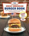 The Great American Burger Book: How to Make Authentic Regional Hamburgers at Home by George Motz (Hardback, 2016)