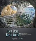 How Does Earth Work: Physical Geology and the Process of Science by Gary Smith, Aurora Pun (Mixed media product, 2009)