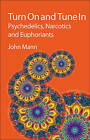 Turn on and Tune in: Psychedelics, Narcotics and Euphoriants by John Mann (Hardback, 2009)