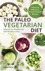 The Paleo Vegetarian Diet: A Guide for Weight Loss and Healthy Living by Dena Harris (Paperback, 2015)