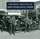 Historic Photos of San Francisco Crime by Hannah Clayborn (Hardback, 2009)