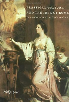 Classical Culture and the Idea of Rome in Eighteenth-Century England-ExLibrary