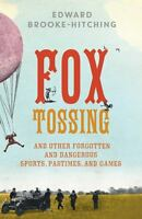 Fox Tossing: And Other Forgotten And Dangerous Sports, Pastimes, And Games on sale