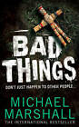 Bad Things by Michael Marshall (Paperback, 2009)