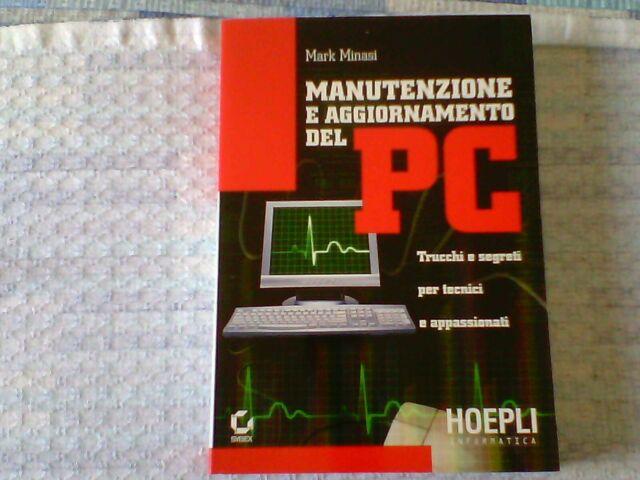 Manutenzione e aggiornamento del PC. Trucchi e segreti per tecnici e...