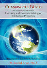 Changing the World by Technology Transfer: Licensing and Commercializing of Intellectual Properties by M Rashid Khan (Hardback, 2011)