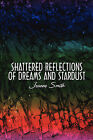 Shattered Reflections of Dreams and Stardust by Jeanne Smith (Paperback / softback, 2009)