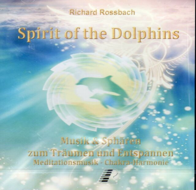 SPIRIT OF THE DOLPHINS - Meditations & Charka-Harmonie CD - Richard Rossbach NEU