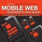 The Mobile Web Designer's Idea Book: The Ultimate Guide to Trends, Themes and Styles in Mobile Web Design by Patrick McNeil (Paperback, 2014)
