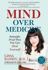 Mind Over Medicine: Scientific Proof That You Can Heal Yourself by Lissa Rankin (Hardback, 2013)