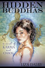 Hidden Buddhas: A Novel of Karma and Chaos by Liza Dalby (Paperback, 2009)