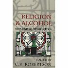 Religion and Alcohol: Sobering Thoughts by C. K. Robertson (Paperback, 2004)