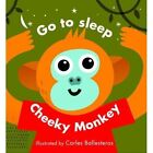 Little Faces: Go to Sleep, Cheeky Monkey by Carles Ballesteros (Board book, 2017)