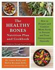 The Keep Your Bones Healthy Cookbook: A Nutrition Plan for Preventing and Treating Osteoporosis Naturally by Laura Kelly (Paperback, 2016)