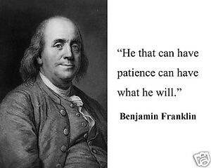 Benjamin Franklin He That Can Have Patience Quote 8 X 10 Photo