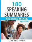 180 Speaking Summaries with Sample Answers Q151-180: 240 Speaking Summaries 30 Day Pack 2 by Like Test Prep (Paperback / softback, 2014)