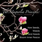 Magnolia Principle How Seeds Weeds and Needs Bloom Inner Peace 9781449077365
