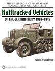 Halftracked Vehicles of the German Army 1909-1945 by Walter J. Spielberger (Hardback, 2008)