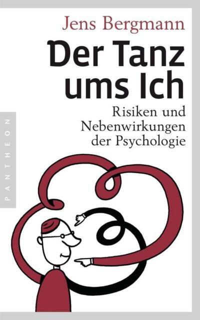 Der Tanz ums Ich: Risiken und Nebenwirkungen der Psychologie / Neuwertig