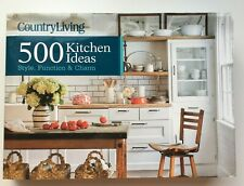 Country Living 500 Kitchen Ideas Style Function And Charm By Country Living Gardener Staff And Dominique Devito 2014 Hardcover For Sale Online Ebay
