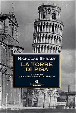 LA TORRE DI PISA. STORIA DI UN ERRORE ARCHITETTONICO - NICHOLAS SHRADY