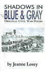 Shadows in Blue & Gray  : Original Civil War Poems by Jeanne Losey (Paperback / softback, 2000)