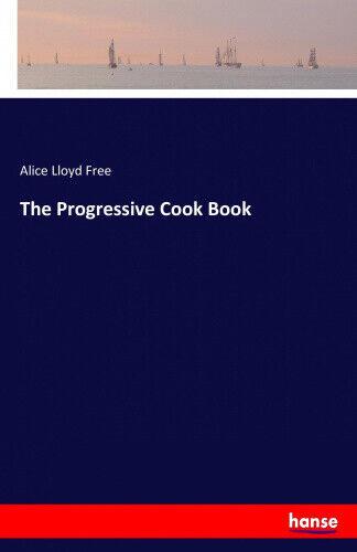 The Progressive Cook Book by Free, Alice Lloyd.