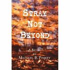 Stray Not Beyond by Michael B Pinkey (Paperback / softback, 2002)