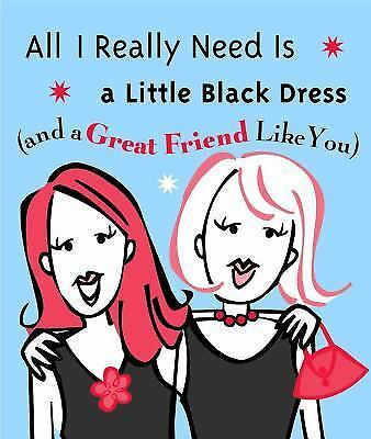 All I Really Need Is A Little Black Dress And A Great Friend Like