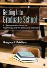 Getting into Graduate School: A Comprehensive Guide for Psychology and the Behavioral Sciences by Gregory J. Privitera (Paperback, 2014)
