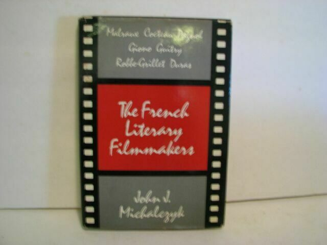 The French Literary Filmmakers by John J. Michalczyk