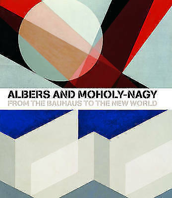 Albers and Moholy-Nagy: From the Bauhaus to the New World, 2006.