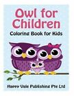 Owl for Children: Coloring Book for Kids by Happy Vale Publishing Pte Ltd (Paperback / softback, 2016)
