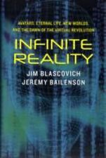Infinite Reality: Avatars, Eternal Life, New Worlds, and the Dawn of the Virtual
