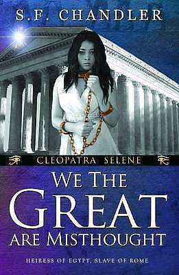 CLEOPATRA SELENE: We The Great Are Misthought, S.F. Chandler, Used; Good Book