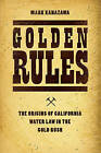 Golden Rules: The Origins of California Water Law in the Gold Rush by Mark Kanazawa (Hardback, 2015)