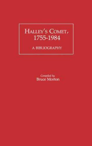 Halley's Comet, 1755-1984 : A Bibliography by Bruce Morton (1985, Hardcover)