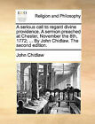 A Serious Call to Regard Divine Providence. a Sermon Preached at Chester, November the 8th, 1772; ... by John Chidlaw. the Second Edition. by John Chidlaw (Paperback / softback, 2010)