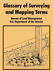 Glossary of Surveying and Mapping Terms by Department Of the Interior U S Department of the Interior, Bureau of Land Managenment, United States (Paperback / softback, 2004)