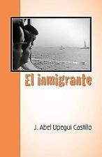 El Inmigrante by J. Abel Upegui Castillo (2007, Paperback)