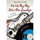 Na Na Hey Hey Kiss Him Goodbye by Mary Rose Scinto (Paperback / softback, 2012)