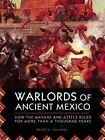 Warlords of Ancient Mexico: How the Mayans and Aztecs Ruled for More Than a Thousand Years by Peter G. Tsouras (Paperback, 2014)
