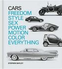 Cars: Freedom, Style, Sex, Power, Motion, Colour, Everything by Stephen Bayley (Hardback, 2016)