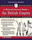 The Politically Incorrect Guide to the British Empire by H. W. Crocker (Paperback, 2011)