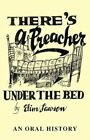 There's a Preacher Under The Bed an Oral History 9781425735418 by Elim Lawson
