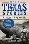 More Texas Stories I Like to Tell My Friends: The Tales of Adventure and Intrigue Continue from the History of the Lone Star State by T Lindsay Baker (Paperback / softback, 2012)
